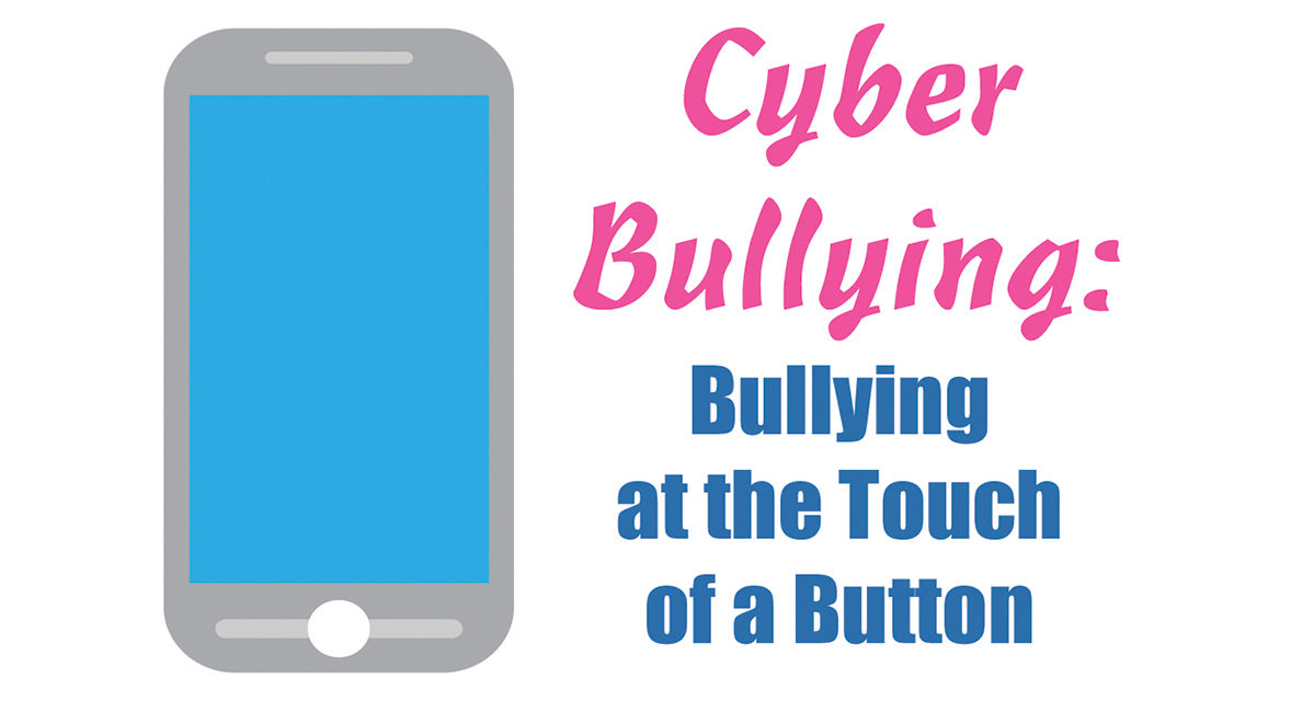 Cyber bullying: Bullying at the Touch of a Button